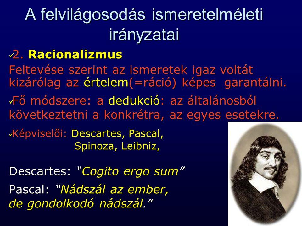 A felvilágosodás ismeretelméleti irányzatai 2. Racionalizmus 2. Racionalizmus Feltevése szerint az ismeretek igaz voltát kizárólag az értelem(=ráció)