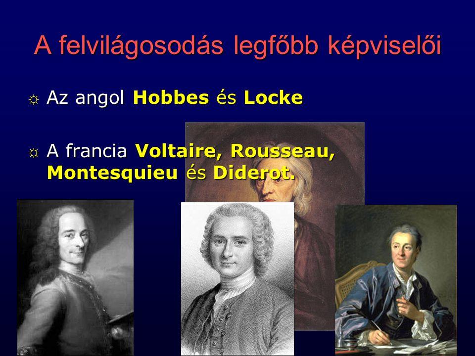 ☼A☼A☼A☼Az angol Hobbes és Locke ☼A☼A☼A☼A francia Voltaire, Rousseau, Montesquieu és Diderot. A felvilágosodás legfőbb képviselői