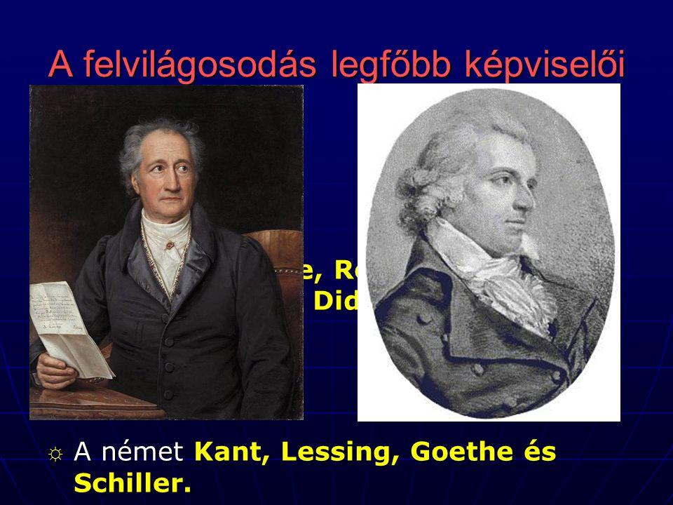 ☼ Az angol Locke ☼ A francia Voltaire, Rousseau, Montesquieu és Diderot. ☼ A német Kant, Lessing, Goethe és Schiller.