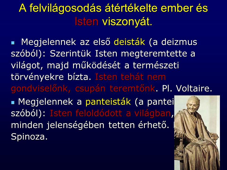 Megjelennek az első deisták (a deizmus szóból): Szerintük Isten megteremtette a világot, majd működését a természeti törvényekre bízta. Isten tehát ne