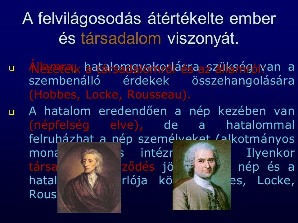  Államra, hatalomgyakorlásra szükség van a szembenálló érdekek összehangolására (Hobbes, Locke, Rousseau).  A hatalom eredendően a nép kezében van (