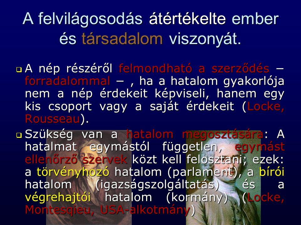  A nép részéről felmondható a szerződés − forradalommal −, ha a hatalom gyakorlója nem a nép érdekeit képviseli, hanem egy kis csoport vagy a saját é