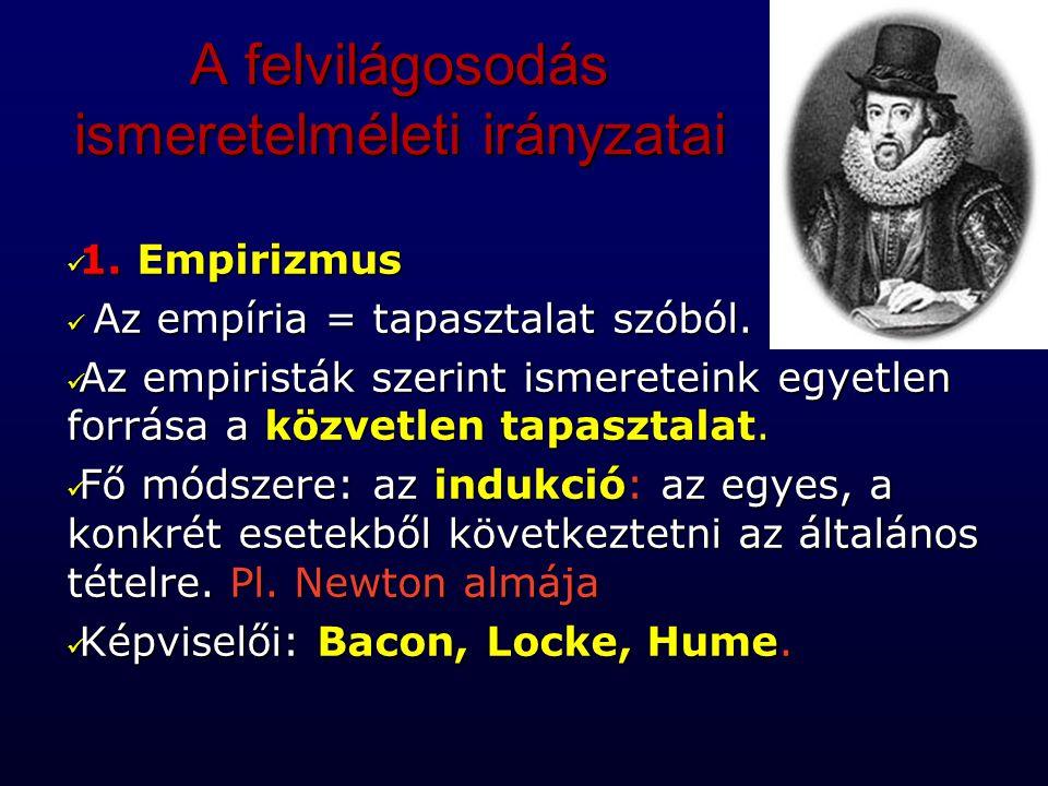 A felvilágosodás ismeretelméleti irányzatai 1. Empirizmus 1. Empirizmus Az empíria = tapasztalat szóból. Az empíria = tapasztalat szóból. Az empiristá