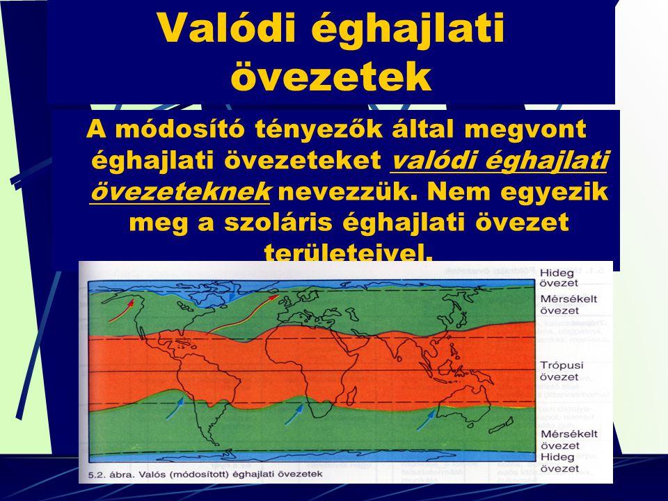 Szoláris éghajlati övezetet módosító tényezők 1- Kontinensek-tengerek eloszlása és különböz ő mérték ű felmelegedése 2- Nagy földi légkörzés( szélrendszerek) 3- Tengeráramlások 4- Domborzat, kontinensen belüli elhelyezkedés 5- földfelszín anyaga, színe ( albedo)