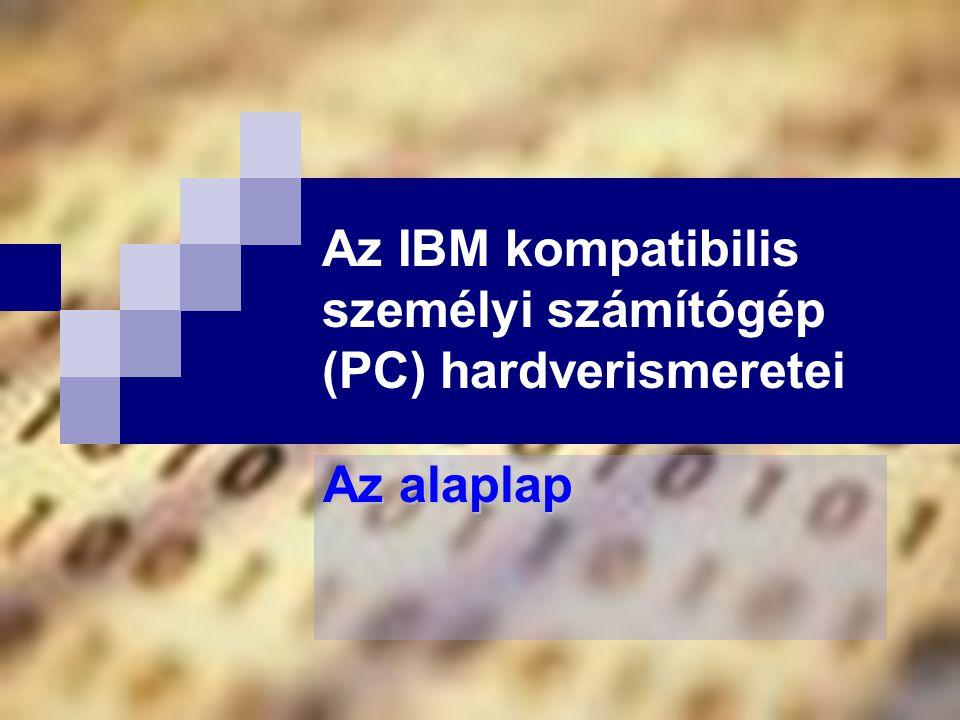Az IBM kompatibilis személyi számítógép (PC) hardverismeretei Az alaplap