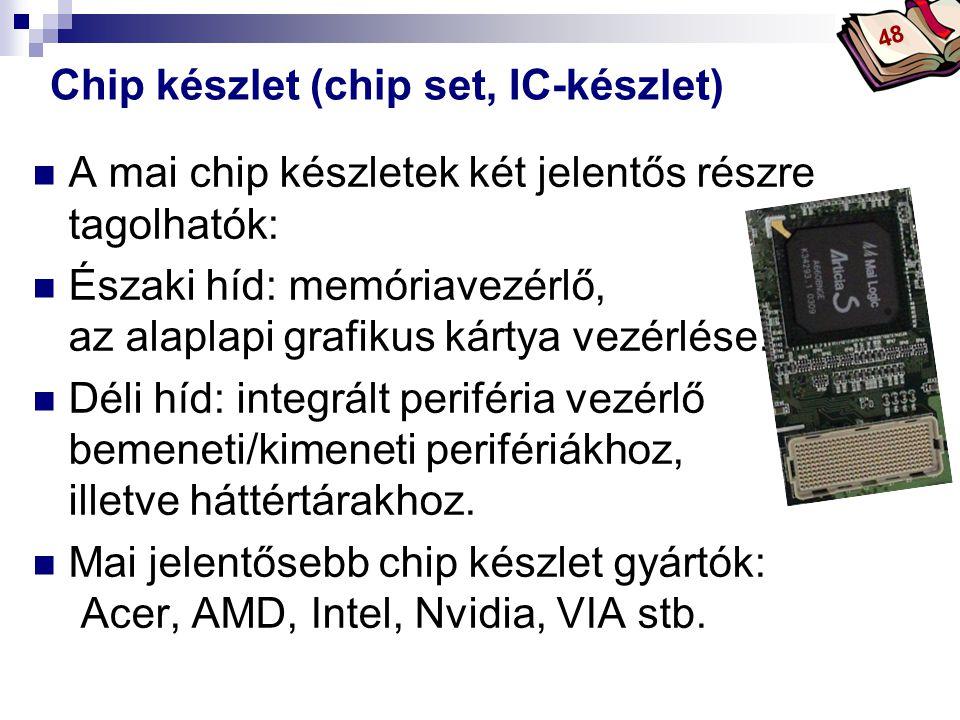 Bóta Laca Chip készlet (chip set, IC-készlet) A mai chip készletek két jelentős részre tagolhatók: Északi híd: memóriavezérlő, az alaplapi grafikus kártya vezérlése.