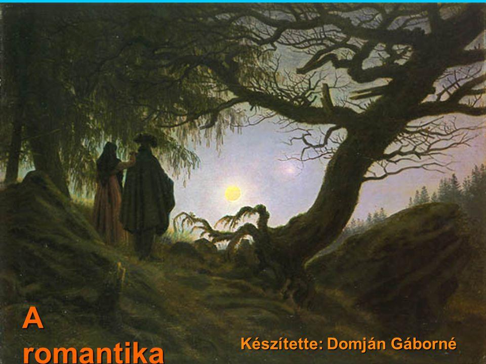 A romantika Készítette: Domján Gáborné