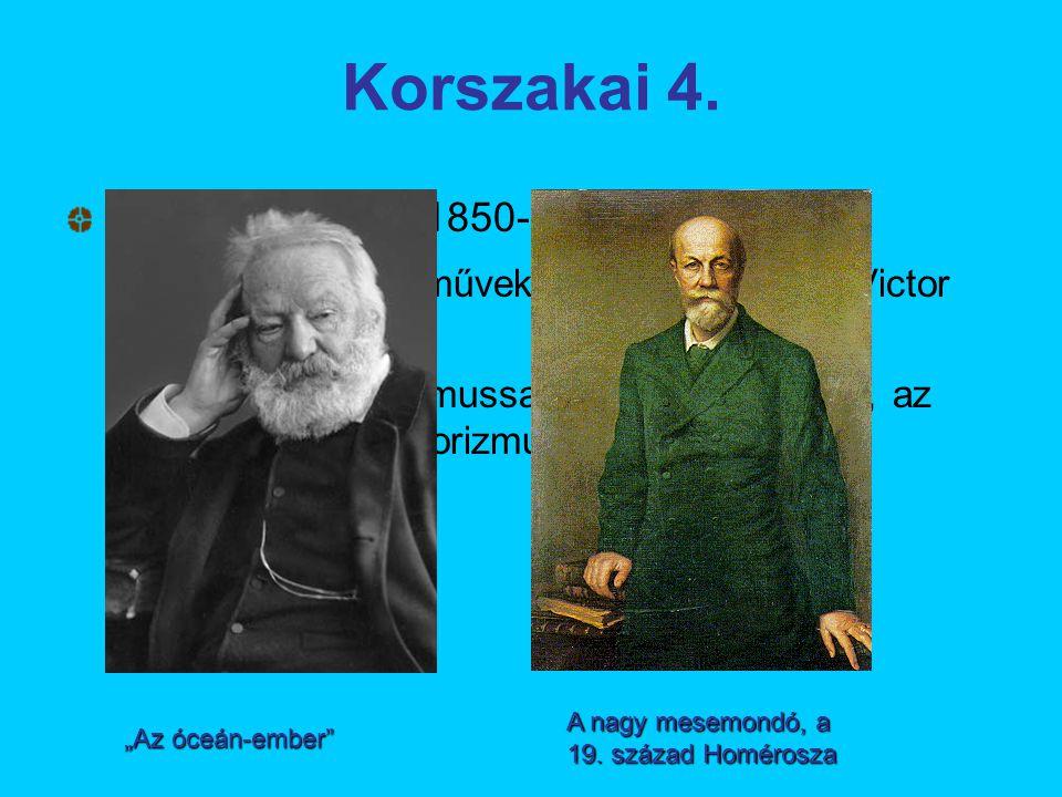 Kései romantika: 1850-1870.  Csak egyes életművekben él tovább (pl.: Victor Hugo, Jókai)  együtt él a realizmussal, a naturalizmussal, az eklektikáv