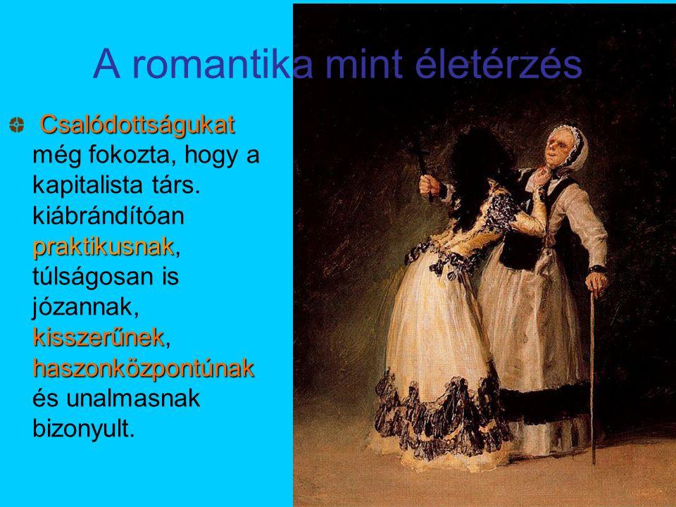A romantika mint életérzés Csalódottságukat praktikusnak kisszerűnek haszonközpontúnak Csalódottságukat még fokozta, hogy a kapitalista társ. kiábránd