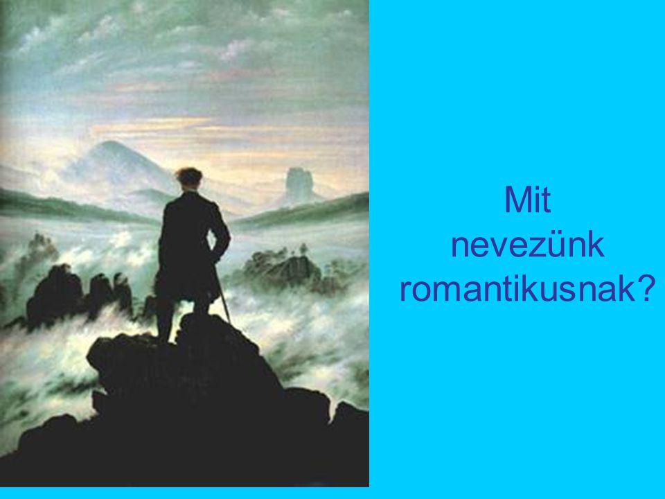 A romantika mint magatartásmód Mivel a szabadságot a valóság korlátozza, a teljes önmegvalósítás lehetetlen, ezért elutasítják a valóságot.