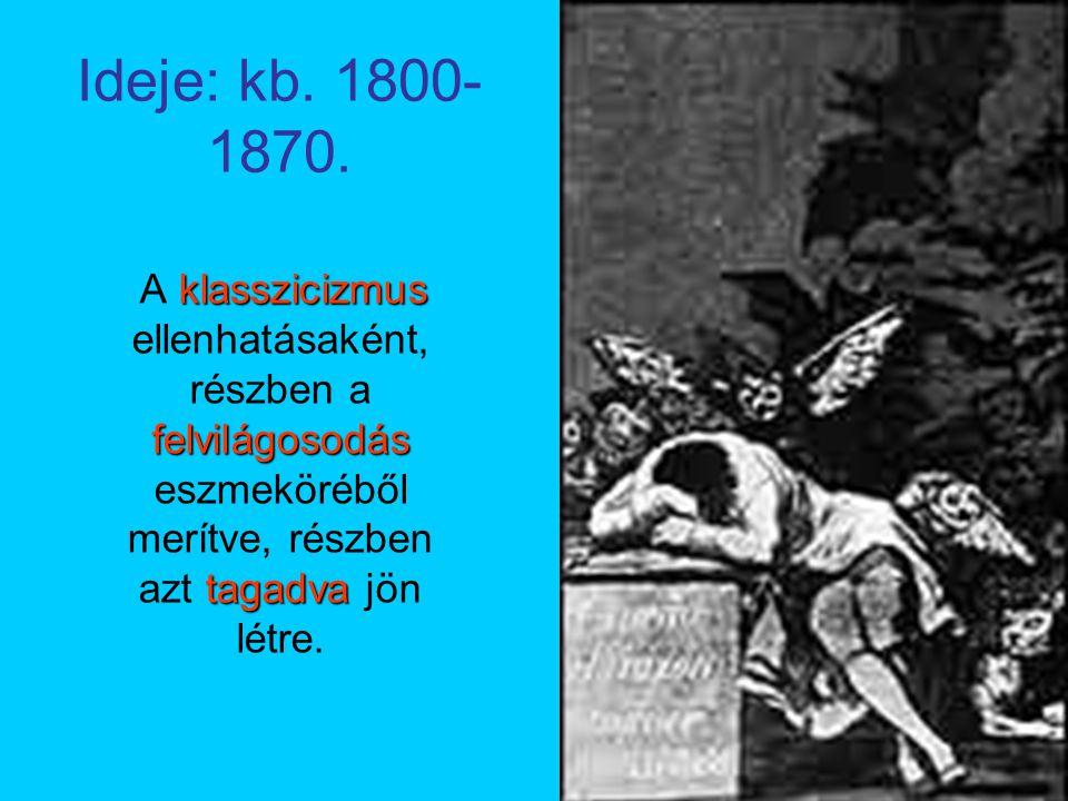 Ideje: kb. 1800- 1870. klasszicizmus felvilágosodás tagadva A klasszicizmus ellenhatásaként, részben a felvilágosodás eszmeköréből merítve, részben az