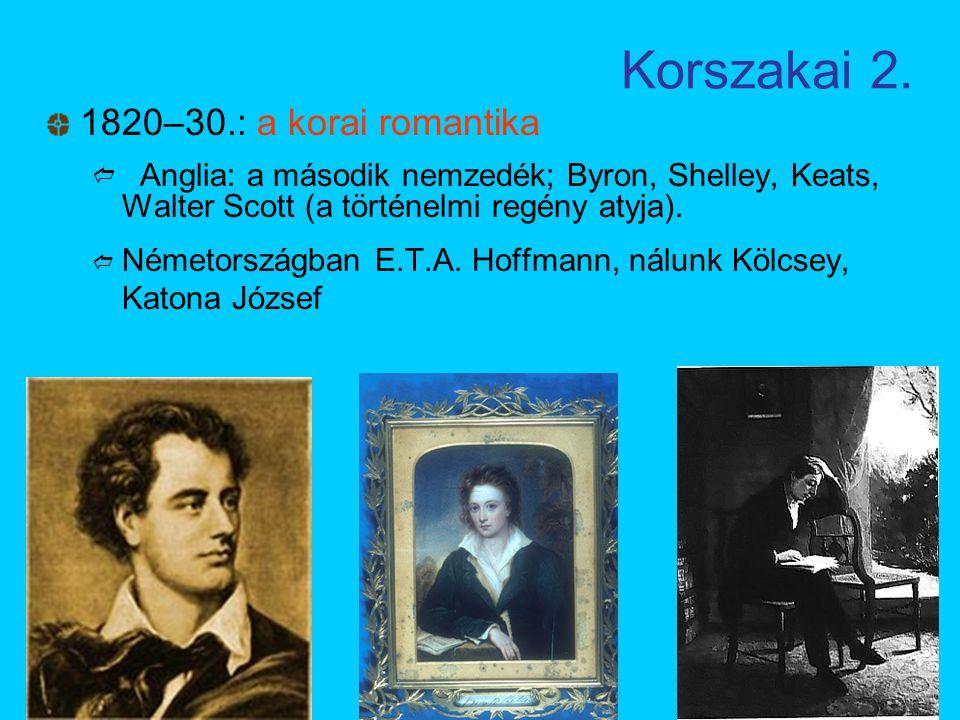 Korszakai 2. 1820–30.: a korai romantika  Anglia: a második nemzedék; Byron, Shelley, Keats, Walter Scott (a történelmi regény atyja).  Németországb