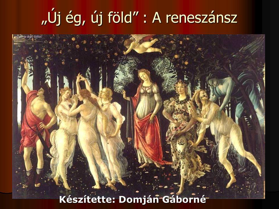 """""""Új ég, új föld"""" : A reneszánsz Készítette: Domján Gáborné"""