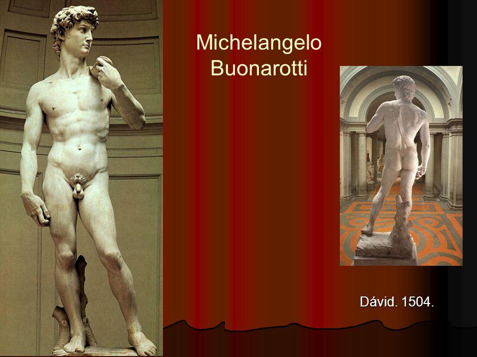 Michelangelo Buonarotti Dávid. 1504.
