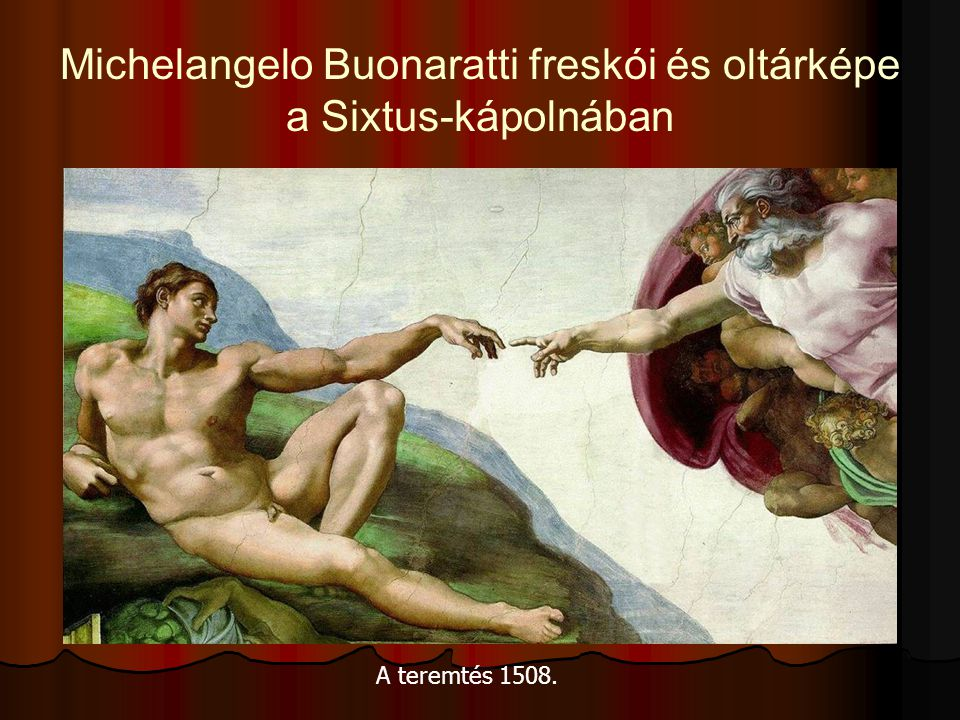 Michelangelo Buonaratti freskói és oltárképe a Sixtus-kápolnában A teremtés 1508.