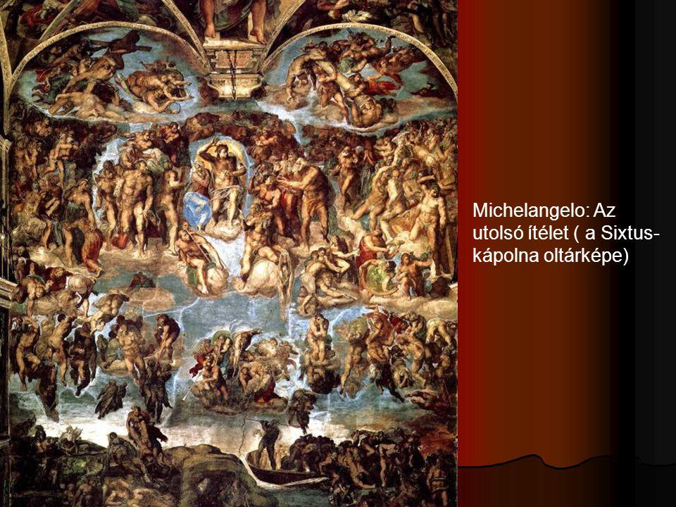 Michelangelo: Az utolsó ítélet ( a Sixtus- kápolna oltárképe)