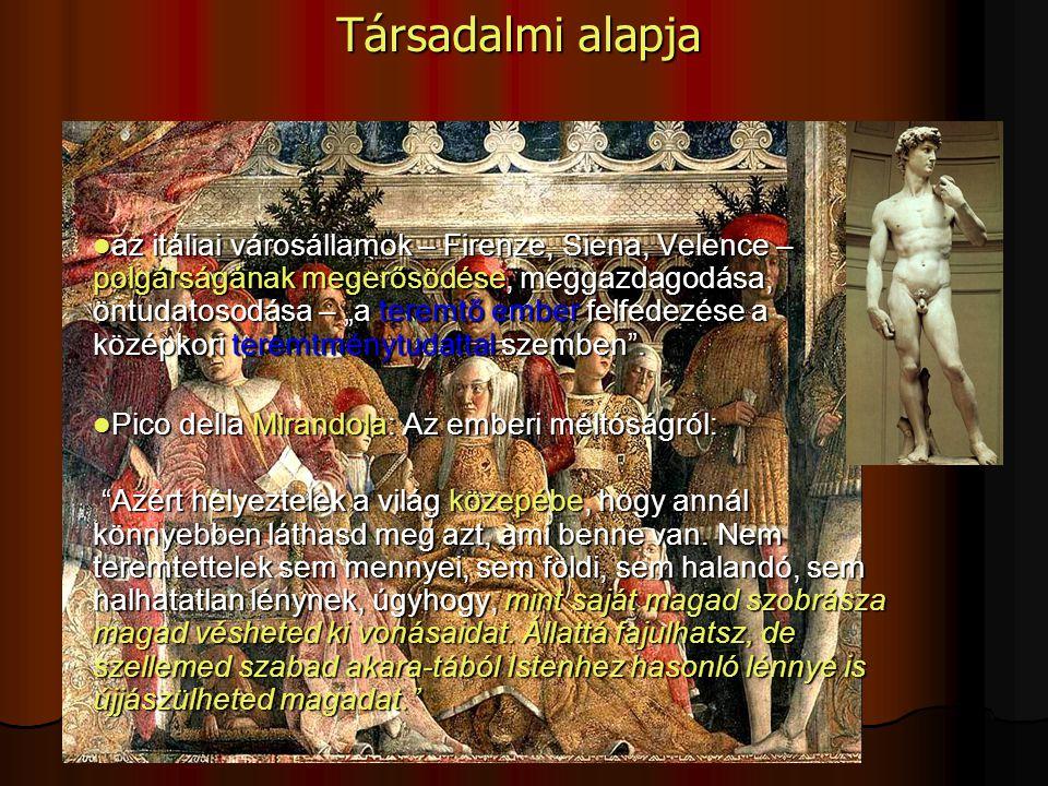 """az itáliai városállamok – Firenze, Siena, Velence – polgárságának megerősödése, meggazdagodása, öntudatosodása – """"a teremtő ember felfedezése a középk"""