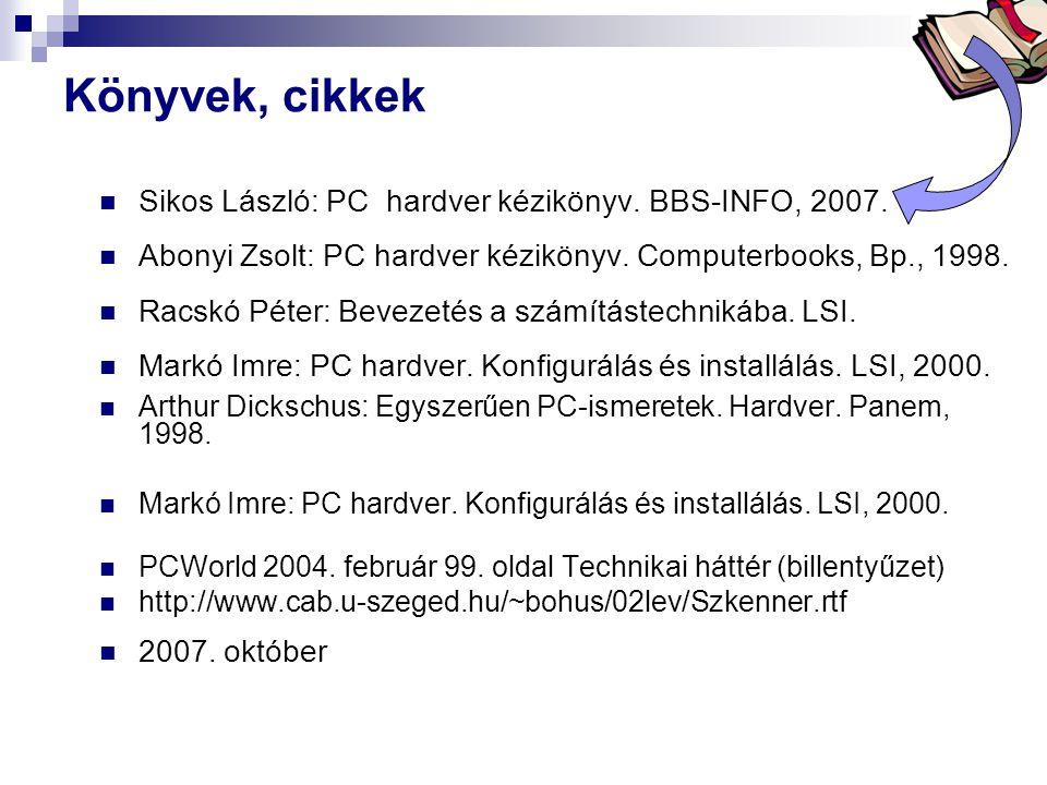 Bóta Laca Könyvek, cikkek Sikos László: PC hardver kézikönyv. BBS-INFO, 2007. Abonyi Zsolt: PC hardver kézikönyv. Computerbooks, Bp., 1998. Racskó Pét