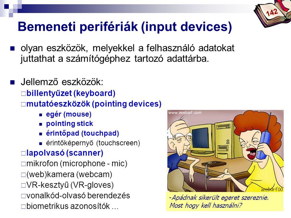 Bóta Laca Bemeneti perifériák (input devices) olyan eszközök, melyekkel a felhasználó adatokat juttathat a számítógéphez tartozó adattárba. Jellemző e