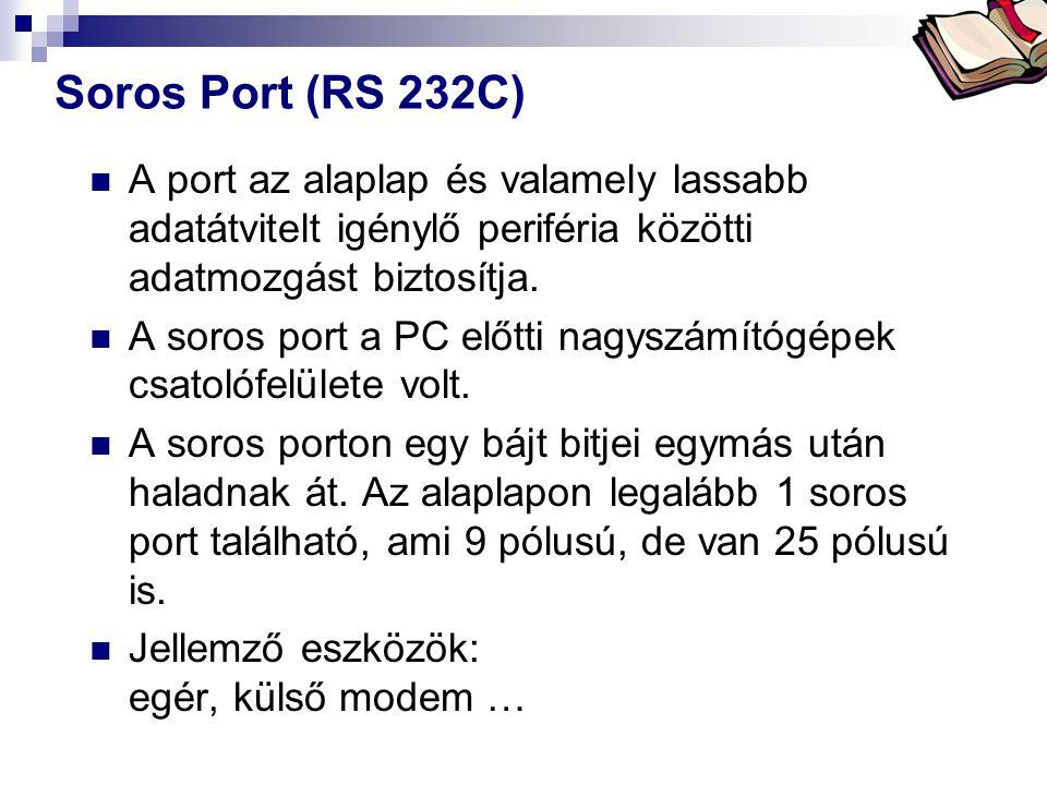 Bóta Laca Soros Port (RS 232C) A port az alaplap és valamely lassabb adatátvitelt igénylő periféria közötti adatmozgást biztosítja. A soros port a PC