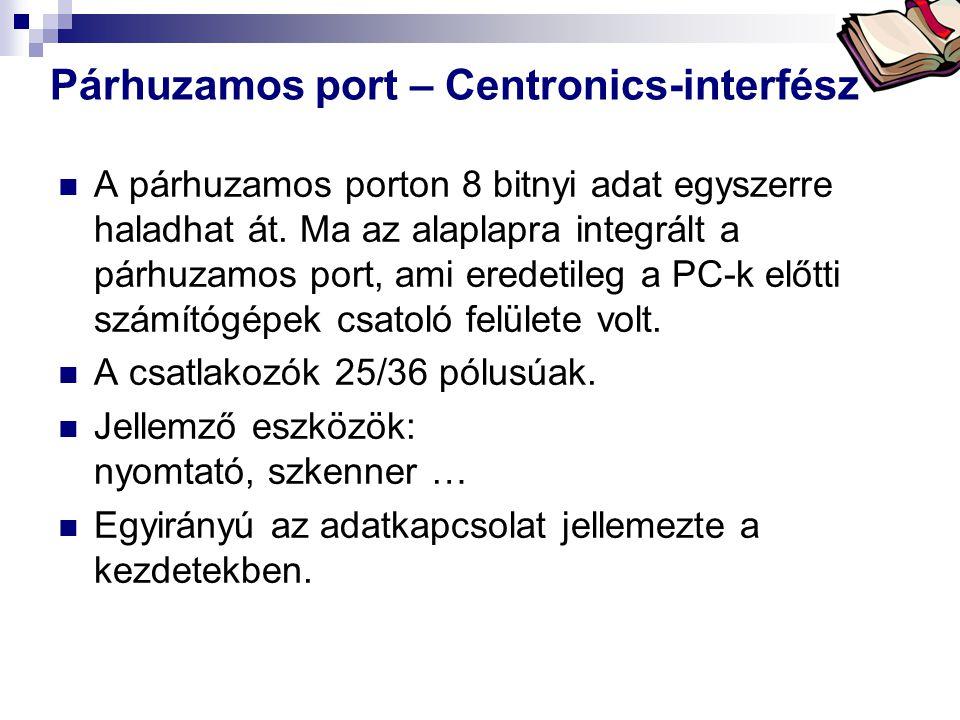 Bóta Laca Párhuzamos port – Centronics-interfész A párhuzamos porton 8 bitnyi adat egyszerre haladhat át. Ma az alaplapra integrált a párhuzamos port,
