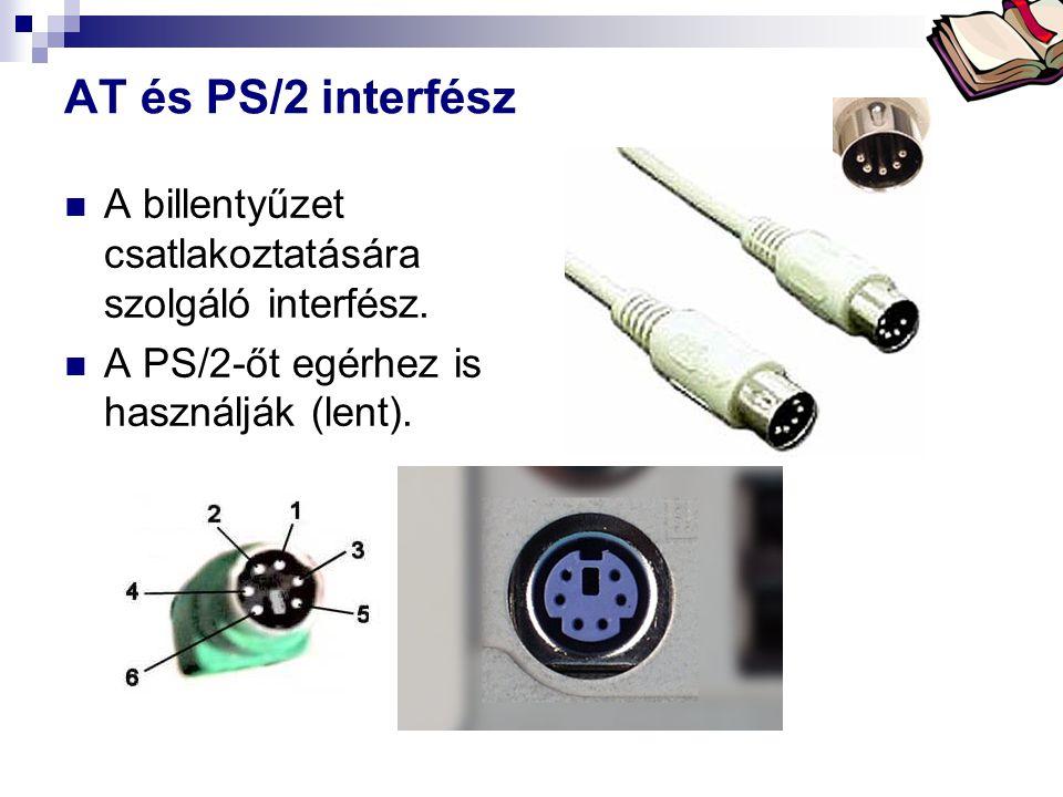 Bóta Laca AT és PS/2 interfész A billentyűzet csatlakoztatására szolgáló interfész. A PS/2-őt egérhez is használják (lent).