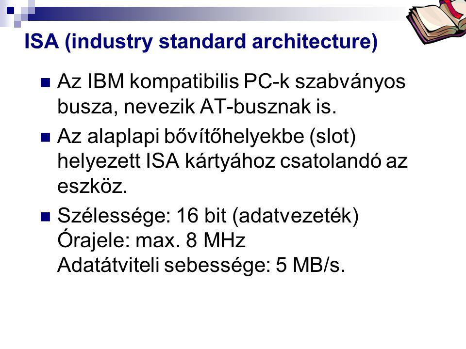 Bóta Laca ISA (industry standard architecture) Az IBM kompatibilis PC-k szabványos busza, nevezik AT-busznak is. Az alaplapi bővítőhelyekbe (slot) hel