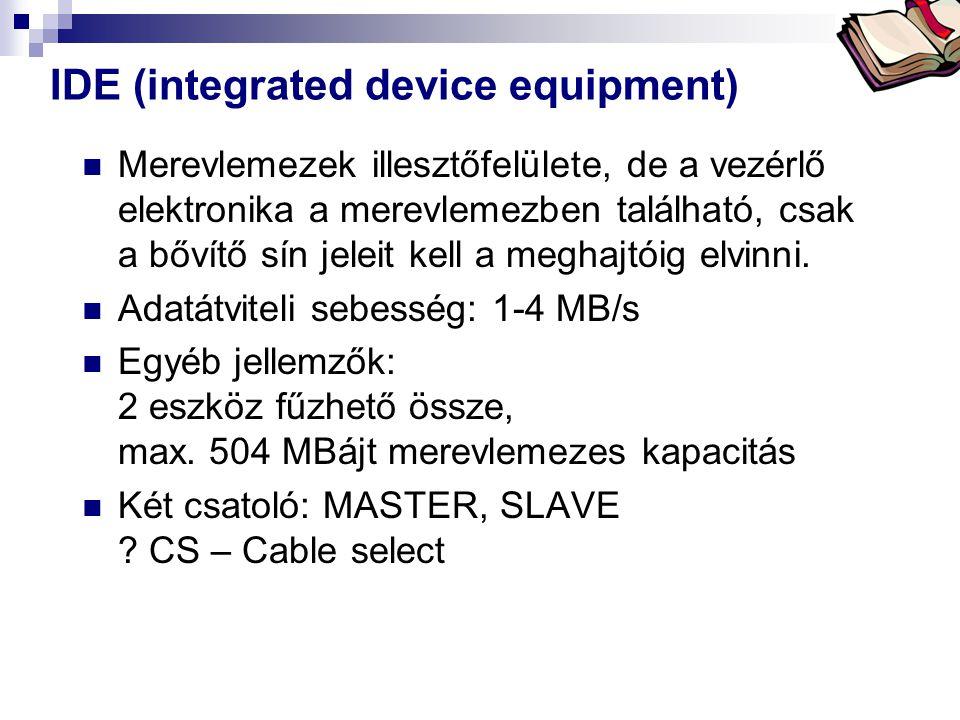 Bóta Laca IDE (integrated device equipment) Merevlemezek illesztőfelülete, de a vezérlő elektronika a merevlemezben található, csak a bővítő sín jelei
