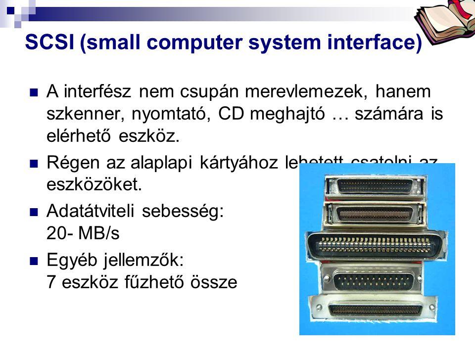 Bóta Laca SCSI (small computer system interface) A interfész nem csupán merevlemezek, hanem szkenner, nyomtató, CD meghajtó … számára is elérhető eszk