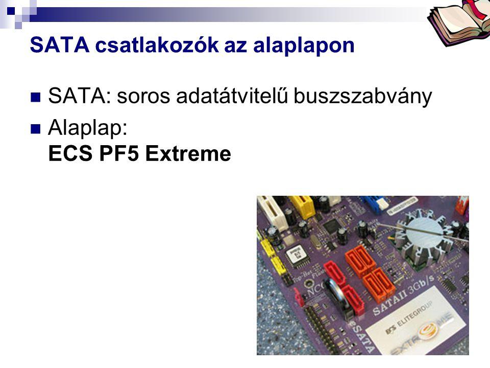 Bóta Laca SATA csatlakozók az alaplapon SATA: soros adatátvitelű buszszabvány Alaplap: ECS PF5 Extreme