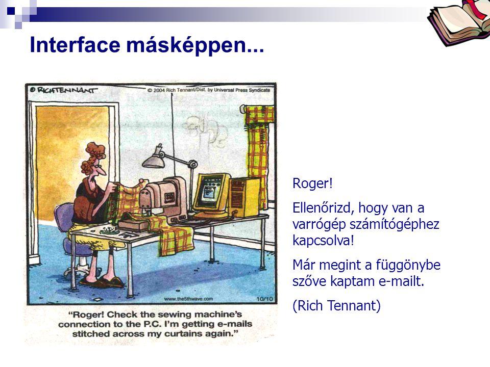 Bóta Laca Interface másképpen... Roger! Ellenőrizd, hogy van a varrógép számítógéphez kapcsolva! Már megint a függönybe szőve kaptam e-mailt. (Rich Te