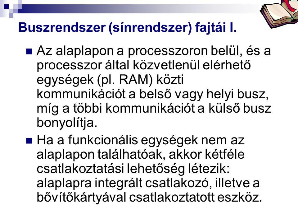 Bóta Laca Buszrendszer (sínrendszer) fajtái I. Az alaplapon a processzoron belül, és a processzor által közvetlenül elérhető egységek (pl. RAM) közti