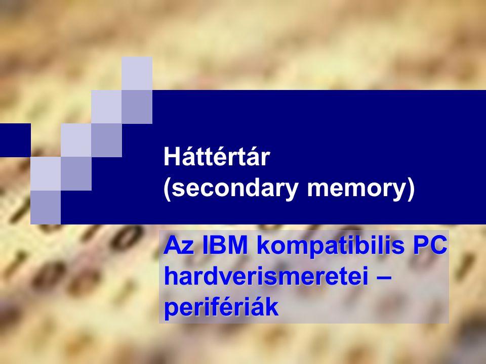 Háttértár (secondary memory) Az IBM kompatibilis PC hardverismeretei – perifériák