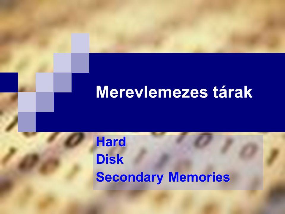 Merevlemezes tárak HardDisk Secondary Memories