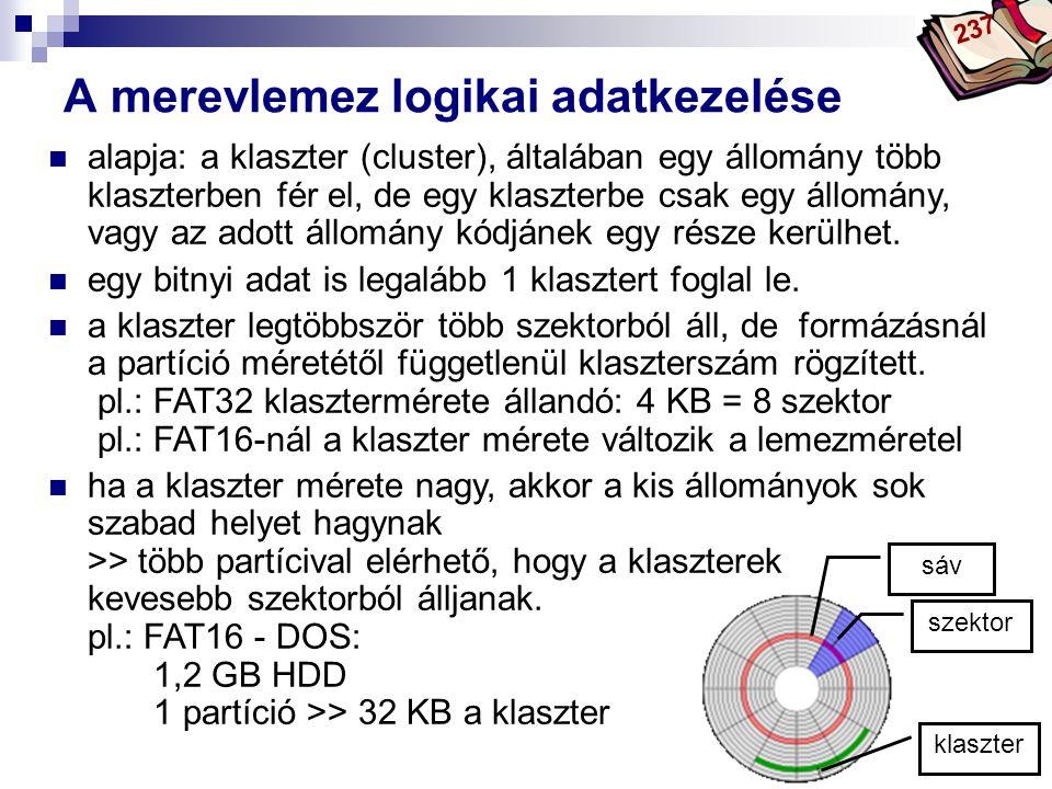 Bóta Laca A merevlemez logikai adatkezelése alapja: a klaszter (cluster), általában egy állomány több klaszterben fér el, de egy klaszterbe csak egy állomány, vagy az adott állomány kódjánek egy része kerülhet.