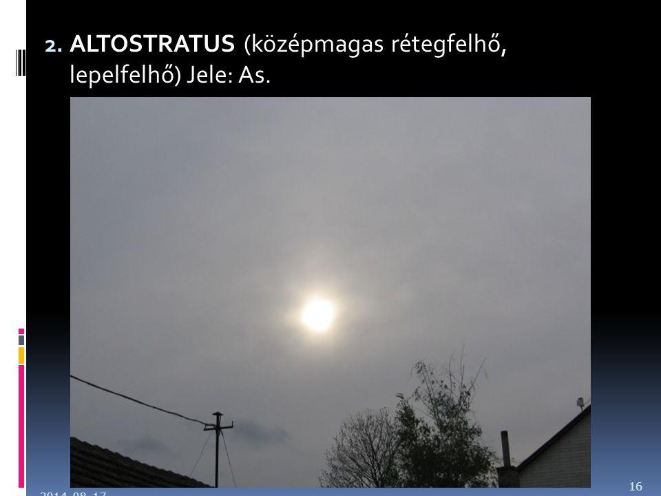 2. ALTOSTRATUS (középmagas rétegfelhő, lepelfelhő) Jele: As. 2014. 08. 17. 16