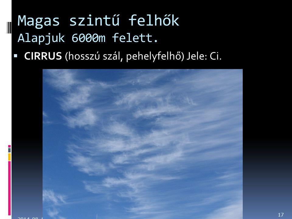 Magas szintű felhők Alapjuk 6000m felett.  CIRRUS (hosszú szál, pehelyfelhő) Jele: Ci. 2014. 08. 17. 17