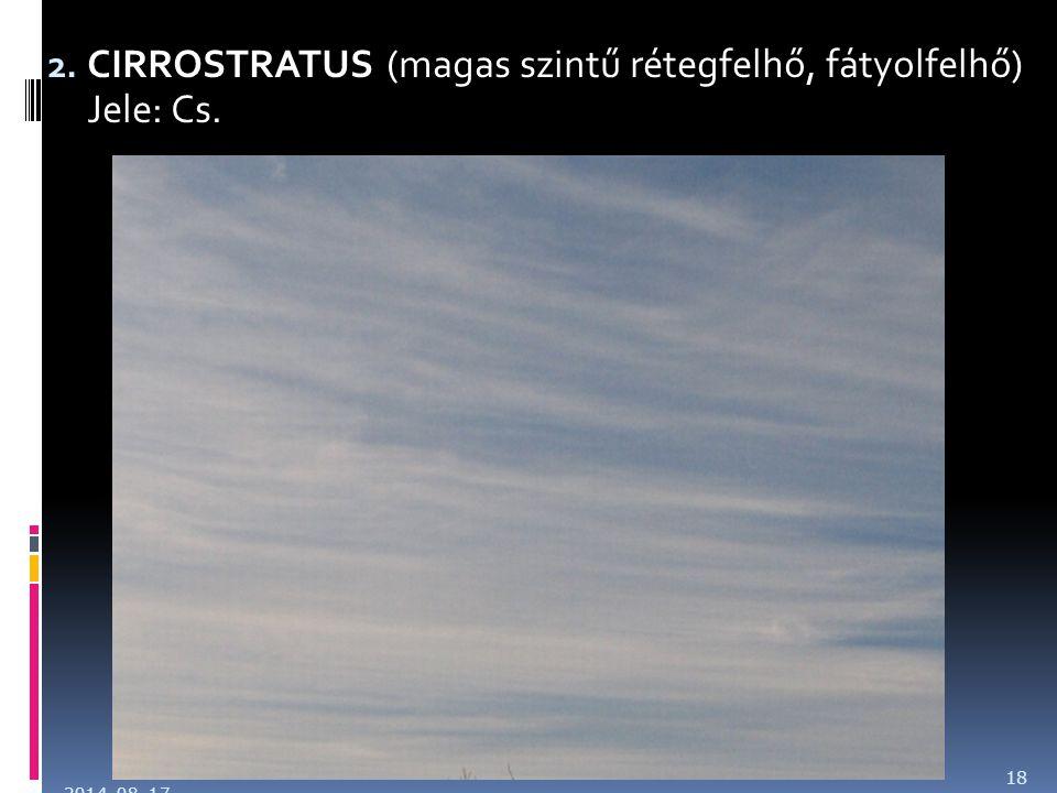2. CIRROSTRATUS (magas szintű rétegfelhő, fátyolfelhő) Jele: Cs. 2014. 08. 17. 18
