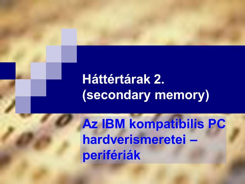 Háttértárak 2. (secondary memory) Az IBM kompatibilis PC hardverismeretei – perifériák