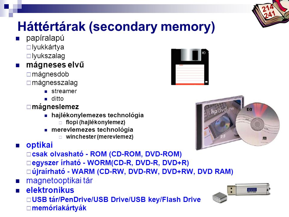 Bóta Laca CD-ROM (csak olvasható) A felhasználó számára csak olvasható tárak, olvasásához egy meghajtó egység is szükséges mesterlemez - nagyüzemi préselés adatelérés CD-nél: min, sec, szektor (0-74) használata: CD-ROM meghajtóval CD-ROM pl.: újságmellékletek, jogtár, játék 215 241