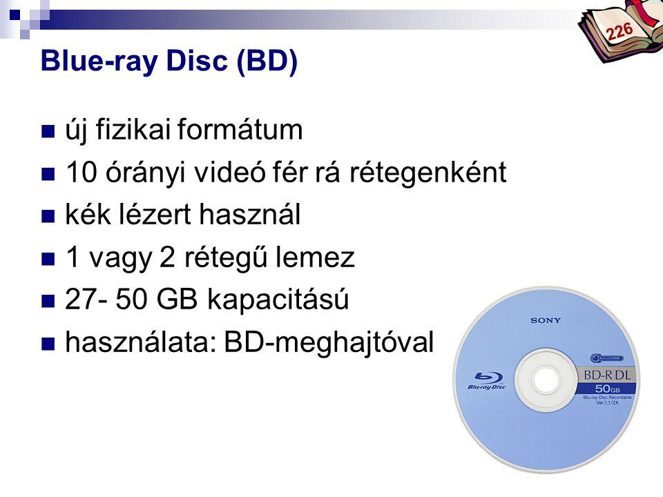 Bóta Laca Blue-ray Disc (BD) új fizikai formátum 10 órányi videó fér rá rétegenként kék lézert használ 1 vagy 2 rétegű lemez 27- 50 GB kapacitású hasz