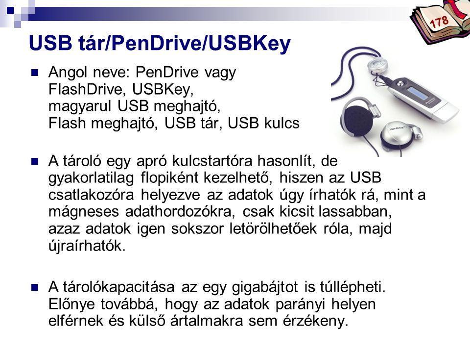 Bóta Laca USB tár/PenDrive/USBKey Angol neve: PenDrive vagy FlashDrive, USBKey, magyarul USB meghajtó, Flash meghajtó, USB tár, USB kulcs A tároló egy