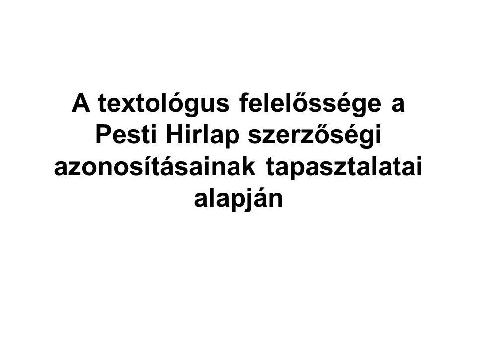A textológus felelőssége a Pesti Hirlap szerzőségi azonosításainak tapasztalatai alapján