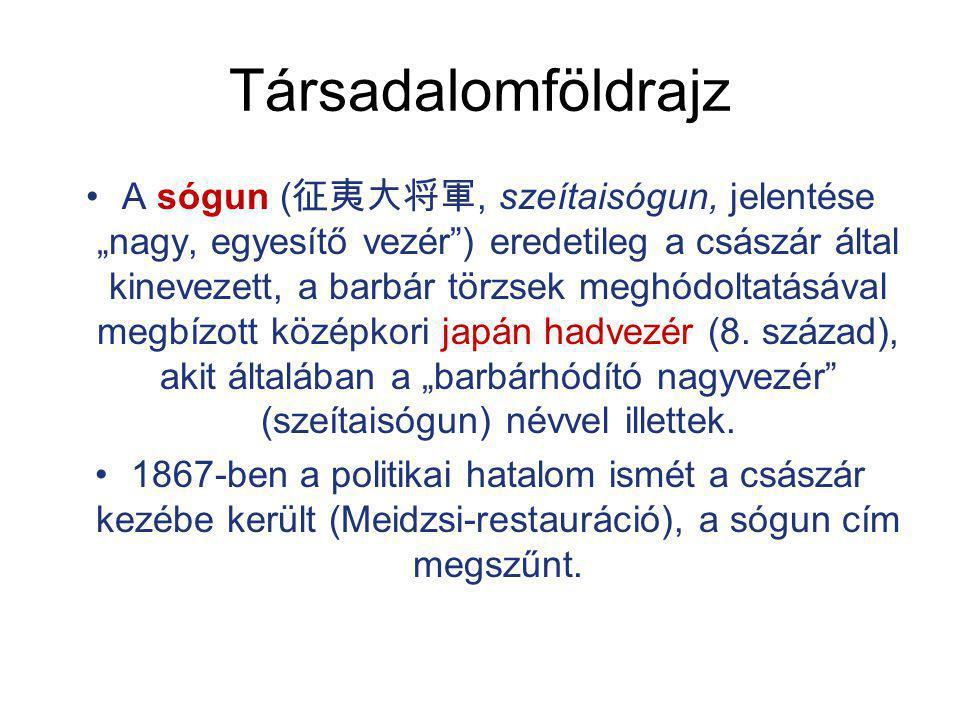 """Társadalomföldrajz A sógun ( 征夷大将軍, szeítaisógun, jelentése """"nagy, egyesítő vezér"""") eredetileg a császár által kinevezett, a barbár törzsek meghódolta"""