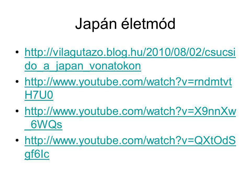 Japán életmód http://vilagutazo.blog.hu/2010/08/02/csucsi do_a_japan_vonatokonhttp://vilagutazo.blog.hu/2010/08/02/csucsi do_a_japan_vonatokon http://
