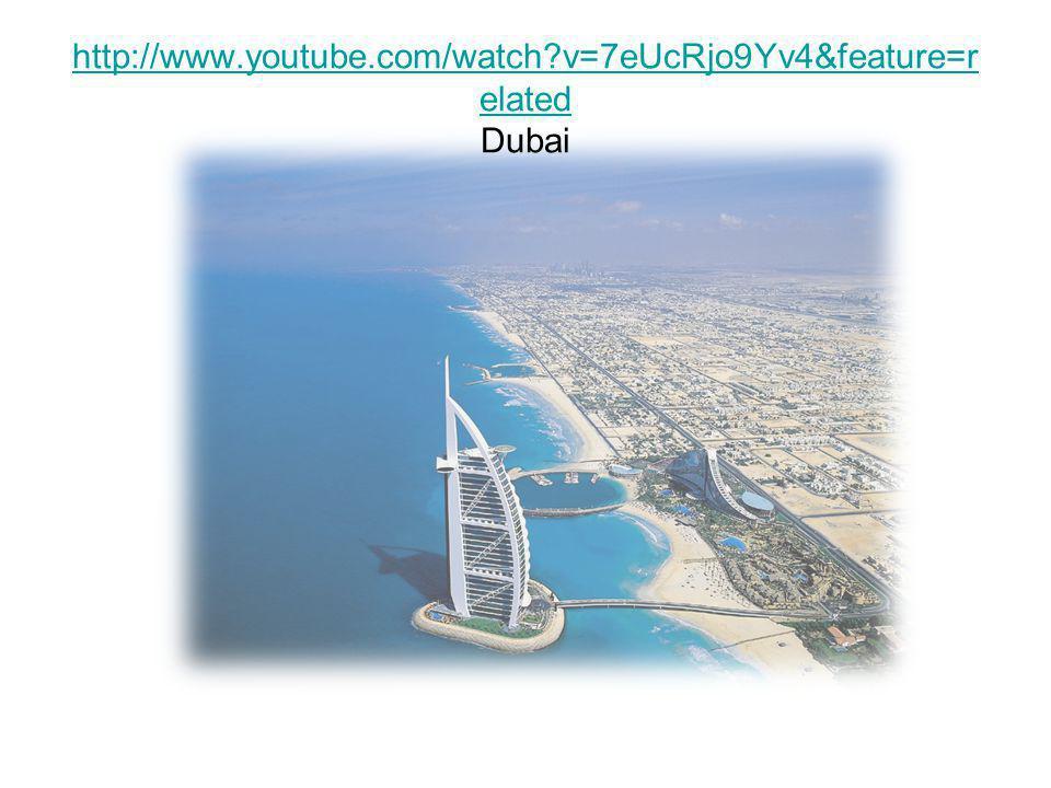 http://www.youtube.com/watch?v=7eUcRjo9Yv4&feature=r elated http://www.youtube.com/watch?v=7eUcRjo9Yv4&feature=r elated Dubai
