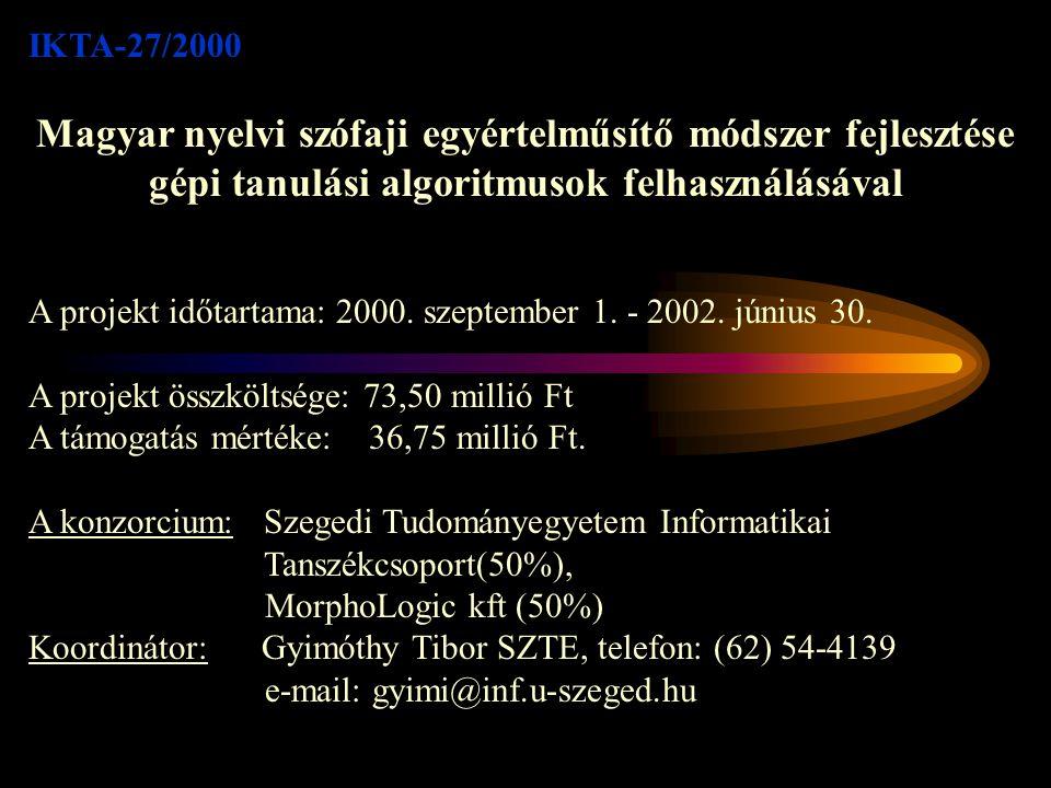 Az IKTA és az Orwell korpusz összehasonlítása Méret: 1 000 000 szó (plusz írásjelek) Erre a célra válogatott szöveganyag (modern) textus XML technológia Teljes MSD címkézés Felhasználói szabályok Méret 100 000 token (szavak és írásjelek együtt) Egyetlen regény (speciális nyelvezet) SGML technológia A magyar MSD részleges implementációja N/A IKTA-27/2000