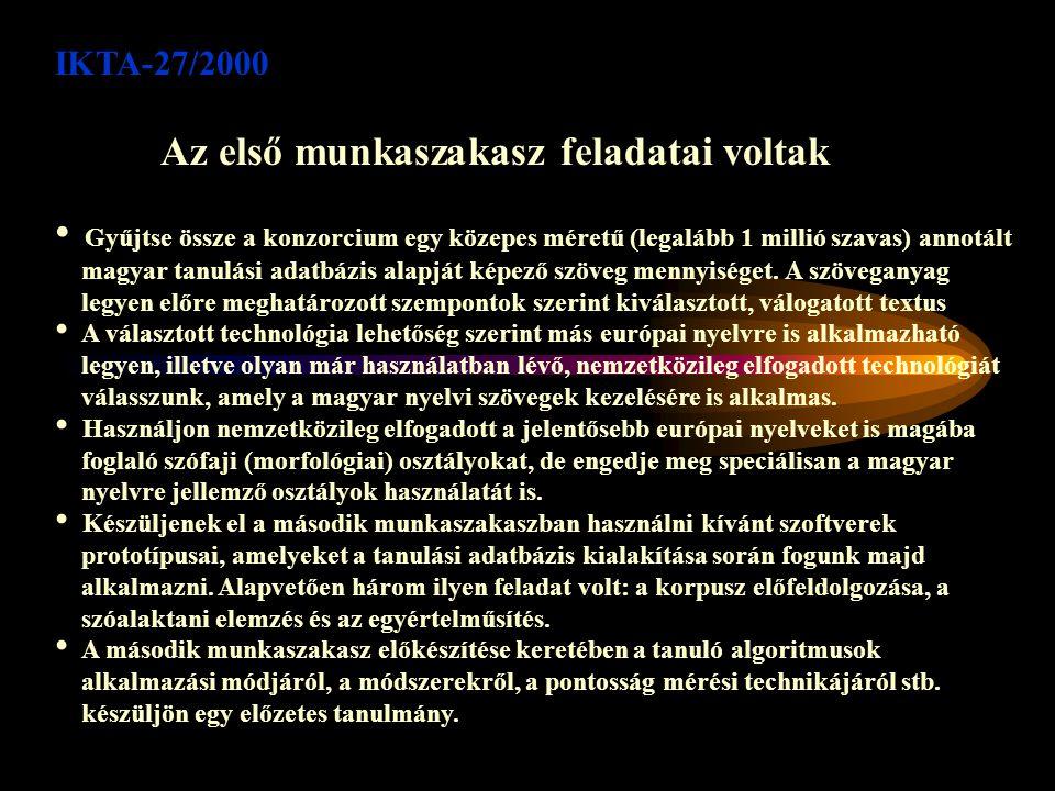 IKTA-27/2000 A teljes projekt fő célkitűzései Készüljön el egy közepes méretű (legalább 1 millió szavas) kézzel annotált magyar tanuló adatbázis, amely a jelen projekten kívül a továbbiakban más természetes nyelvi feldolgozásokra is alkalmas.