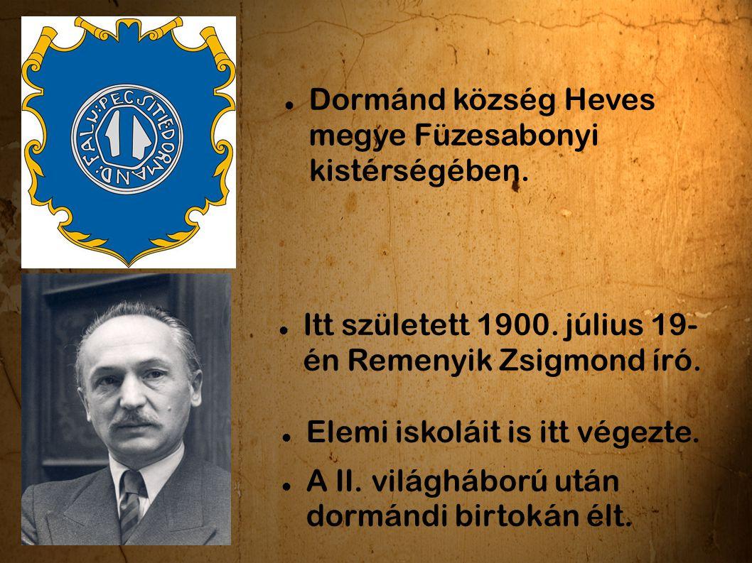 Dormánd község Heves megye Füzesabonyi kistérségében. Itt született 1900. július 19- én Remenyik Zsigmond író. Elemi iskoláit is itt végezte. A II. vi