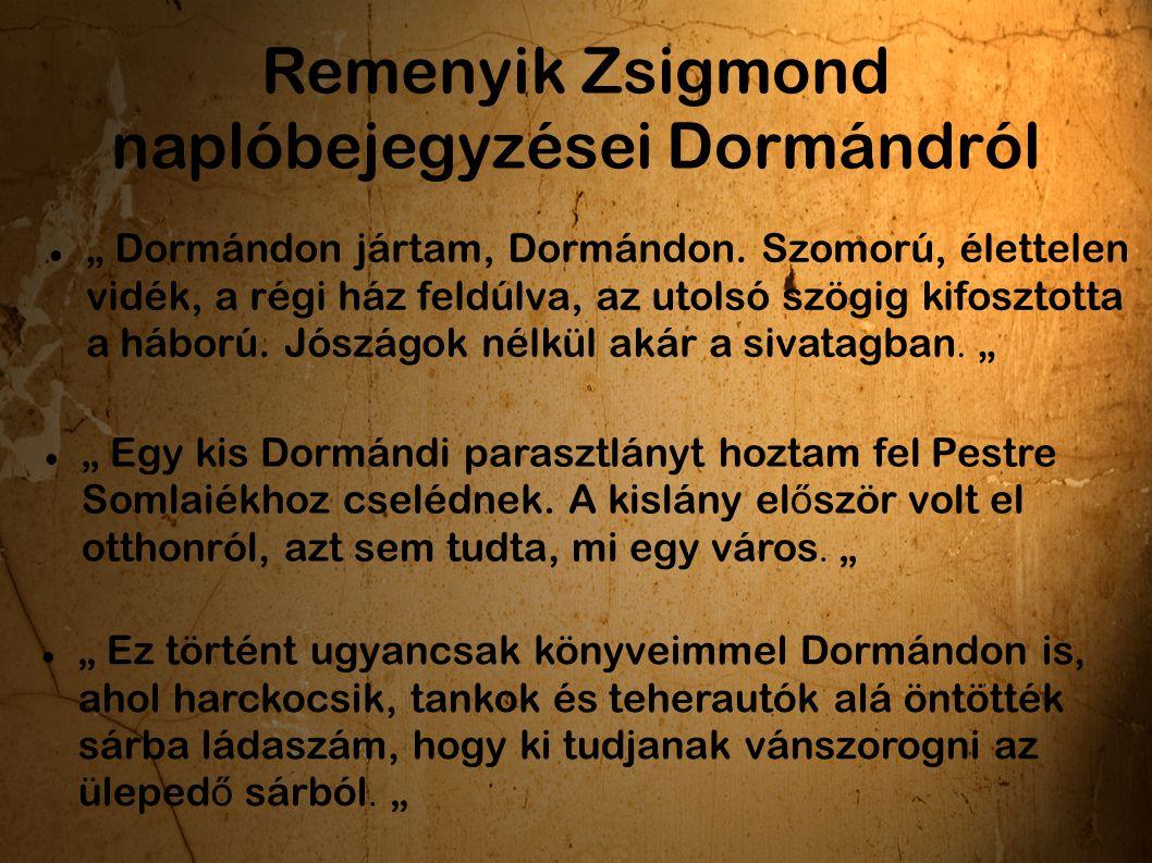 """Remenyik Zsigmond naplóbejegyzései Dormándról """" Dormándon jártam, Dormándon. Szomorú, élettelen vidék, a régi ház feldúlva, az utolsó szögig kifosztot"""